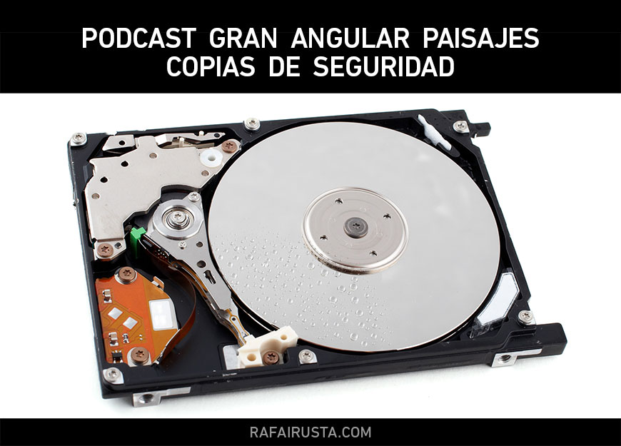Podcast Gran Angular Paisajes, Copias de seguridad