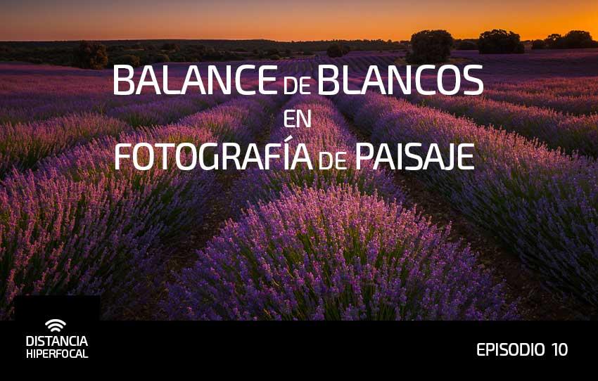 10. Balance de Blancos en Fotografía de Paisaje