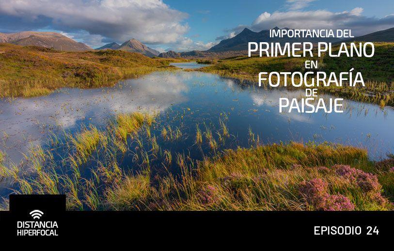 Importancia del primer plano en Fotografía de Paisaje