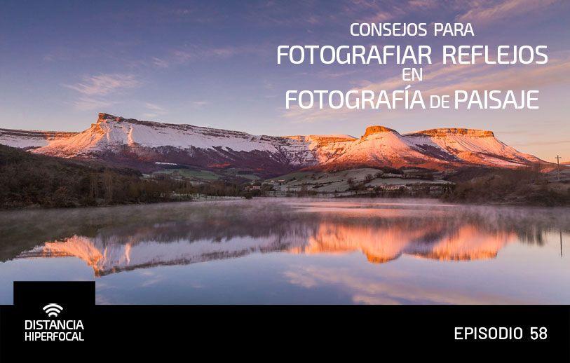 Consejos para fotografiar reflejos en Fotografía de Paisaje