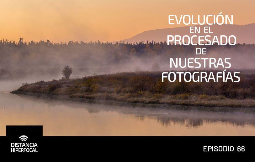 Evolución en el procesado de nuestras fotografías