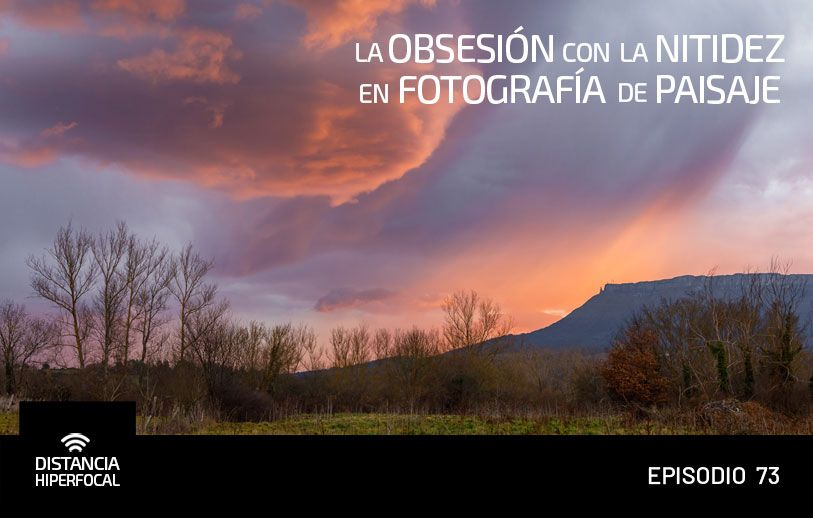 La obsesión con la nitidez en fotografía de paisaje