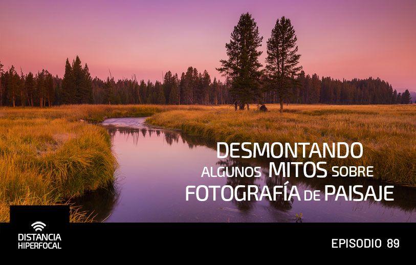 Desmontando algunos mitos sobre Fotografía de Paisaje