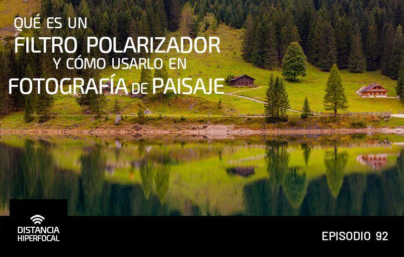 Qué es un filtro polarizador y cómo usarlo en Fotografía de Paisaje