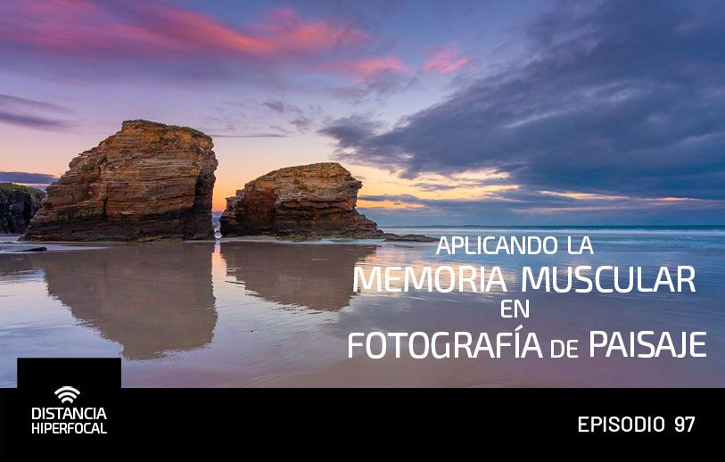 DH 097 Aplicando la memoria muscular en fotografía de paisaje